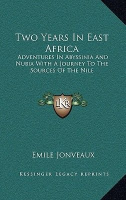 Two Years in East Africa - Adventures in Abyssinia and Nubia with a Journey to the Sources of the Nile (Hardcover): Emile...