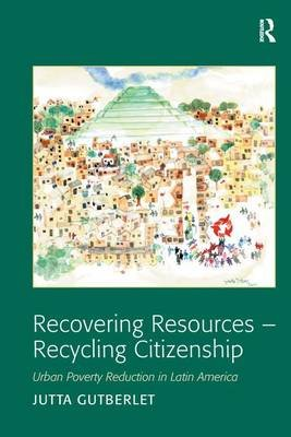 Recovering Resources - Recycling Citizenship - Urban Poverty Reduction in Latin America (Hardcover, New Ed): Jutta Gutberlet