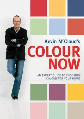 Kevin McCloud's Colour Now - An Expert Guide to Choosing Colour for Your Home (Paperback): Kevin McCloud