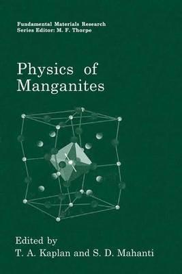 Physics of Manganites (Paperback, Softcover reprint of the original 1st ed. 1999): T.A. Kaplan, S.D. Mahanti