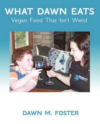 What Dawn Eats - Vegan Food That Isn't Weird (Paperback): Dawn M. Foster