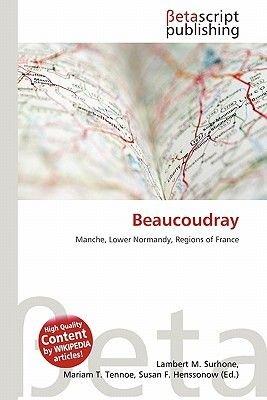 Beaucoudray (Paperback): Lambert M. Surhone, Mariam T. Tennoe, Susan F. Henssonow