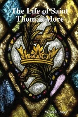 The Life of St. Thomas More (Electronic book text): William Roper