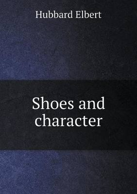 Shoes and Character (Paperback): Elbert Hubbard