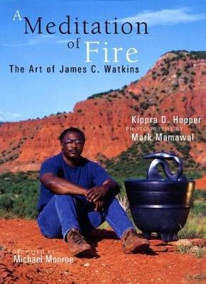 A Meditation of Fire - The Art of James C. Watkins (Hardcover): Kippra D Hopper