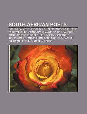 South African Poets - Robert Calvert, List of South African Poets, Eugene Terre'blanche, Francis William Reitz, Roy...