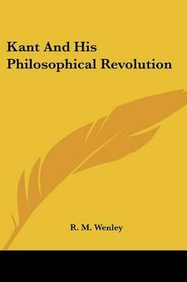 Kant and His Philosophical Revolution (Paperback): R.M. Wenley
