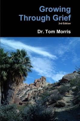 Growing Through Grief 3rd Edition (Paperback): Tom Morris