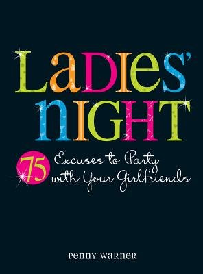 Ladies Night - 75 Excuses to Party with Your Girlfriends (Electronic book text): Penny Warner