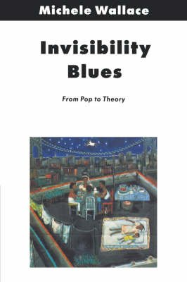 Invisibility Blues - From Pop to Theory (Paperback): Michele Wallace