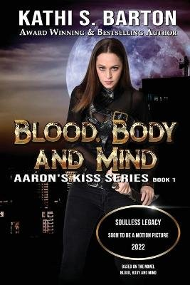 Blood Body and Mind - Aaron's Kiss Series (Paperback): Kathi S Barton