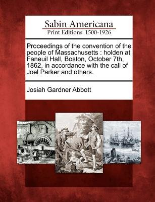 Proceedings of the Convention of the People of Massachusetts - Holden at Faneuil Hall, Boston, October 7th, 1862, in Accordance...