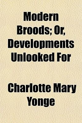 Modern Broods; Or, Developments Unlooked for (Paperback): Charlotte Mary Yonge