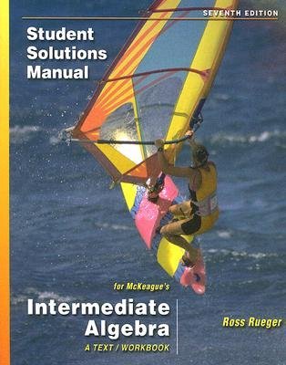 Intermediate Algebra Student Solutions Manual - A Text/Workbook (Paperback, 7th): Ross Rueger