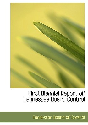 First Biennial Report of Tennessee Board Control (Large print, Paperback, large type edition): Tennessee Board Of Control