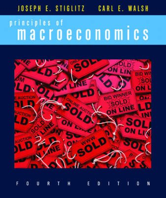 Principles of Macroeconomics (Paperback, Fourth Edition): Josephe Stiglitz, Carl E Walsh