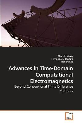 Advances in Time-Domain Computational Electromagnetics (Paperback): Shumin Wang