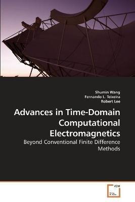 Advances in Time-Domain Computational Electromagnetics (Paperback): Shumin Wang