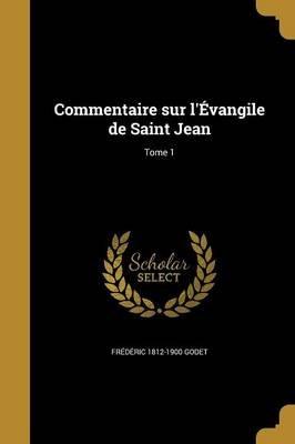Commentaire Sur L'Evangile de Saint Jean; Tome 1 (French, Paperback): Frederic 1812-1900 Godet