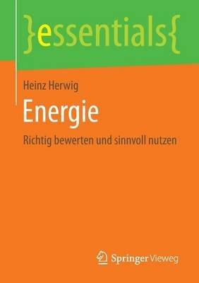 Energie - Richtig Bewerten Und Sinnvoll Nutzen (German, Paperback): Heinz Herwig