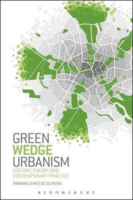 Green Wedge Urbanism - History, Theory and Contemporary Practice (Electronic book text): Fabiano Lemes De Oliveira