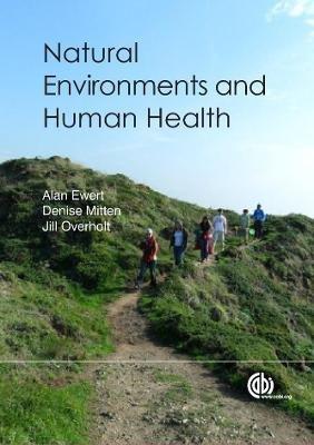 Natural Environments and Human Health (Hardcover): A. W. Ewert, D. Mitten, J Overholt