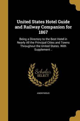 United States Hotel Guide and Railway Companion for 1867 (Paperback): Anonymous