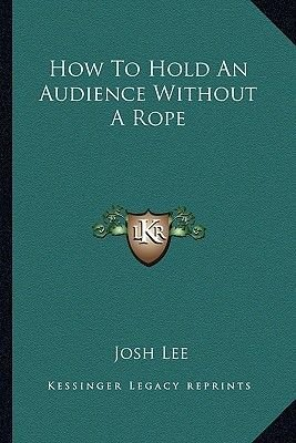 How to Hold an Audience Without a Rope (Paperback): Josh Lee
