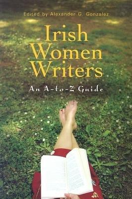 Irish Women Writers - An A-To-Z Guide (Electronic book text): Alexander Gonzalez