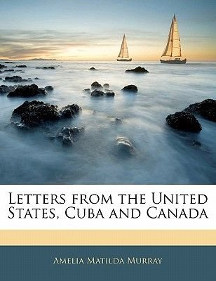 Letters from the United States, Cuba and Canada (Paperback): Amelia Matilda Murray