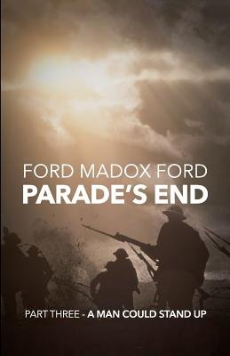 Parade's End - Part Three - A Man Could Stand Up (Paperback): Ford Madox Ford