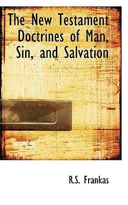 The New Testament Doctrines of Man, Sin, and Salvation (Hardcover): R.S. Frankas