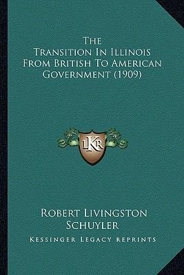 The Transition in Illinois from British to American Governmethe Transition in Illinois from British to American Government...