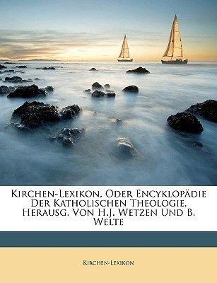 Kirchen-Lexikon, Oder Encyklopadie Der Katholischen Theologie, Herausg. Von H.J. Wetzen Und B. Welte (German, Paperback):...
