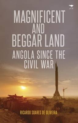 Magnificent and beggar land - Angola since the Civil war (Paperback): Ricardo Soares De Oliveira