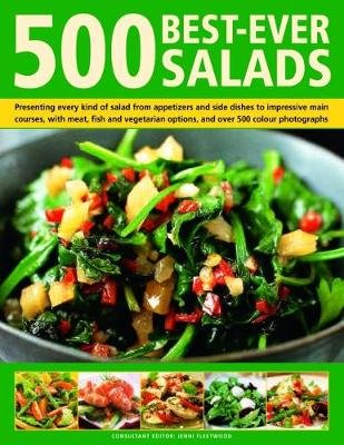 500 Best-Ever Salads - Recipes for every kind of salad from delicious appetizers and side dishes to impressive main courses,...