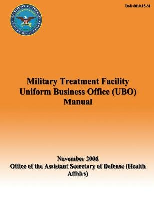 Military Treatment Facility Uniform Business Office (Ubo) Manual (Paperback): Assistant Secretary of Defense