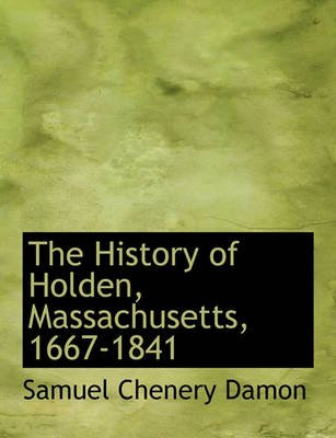 The History of Holden, Massachusetts, 1667-1841 (Large print, Paperback, large type edition): Samuel Chenery Damon