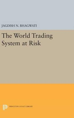 The World Trading System at Risk (Hardcover): Jagdish N. Bhagwati