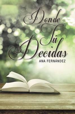 D O N D E T U D E C I D A S (English, Spanish, Paperback): Ana Fernandez