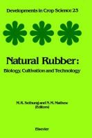 Natural Rubber, Volume 23 - Biology, Cultivation and Technology (Hardcover): M.R. Sethuraj, Ninan T. Mathew