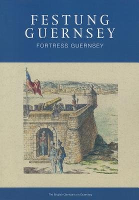 Festung Guernsey 1.1 - The English Garrisons On Guernsey (Paperback):