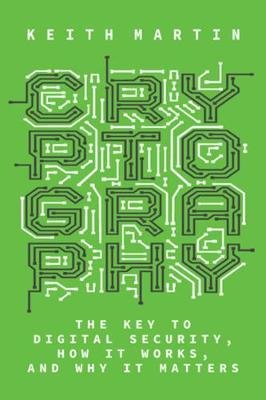 Cryptography - The Key to Digital Security, How It Works, and Why It Matters (Hardcover): Keith Martin
