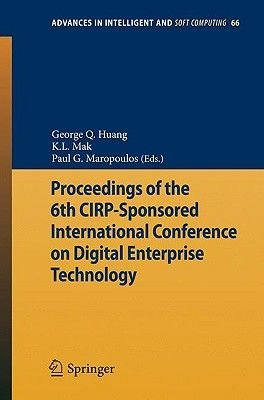 Proceedings of the 6th CIRP-Sponsored International Conference on Digital Enterprise Technology (Paperback, 2010 Ed.): George...