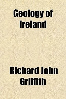 Geology of Ireland (Paperback): Richard John Griffith