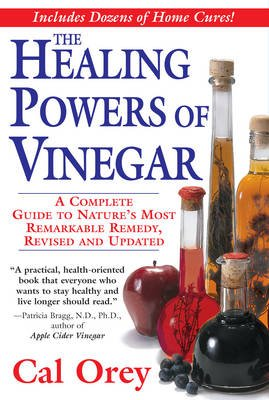 The Healing Powers Of Vinegar, Revised (Paperback, Revised, Updated ed.): Cal Orey