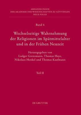 Wechselseitige Wahrnehmung Der Religionen Im Spatmittelalter Und in Der Fruhen Neuzeit - II. Kulturelle Konkretionen...