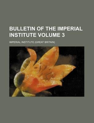 Bulletin of the Imperial Institute Volume 3 (Paperback): Imperial Institute