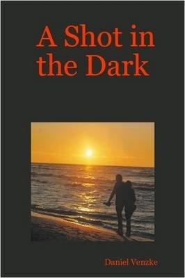 A Shot in the Dark (Paperback): Daniel Venzke