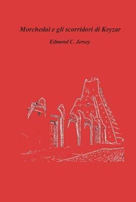 Morchedai E Gli Scorridori Di Keyzar (Italian, Hardcover): Edmond C. Jersey